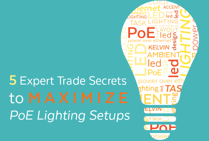 5 Expert Trade Secrets to Maximize PoE Lighting Setups