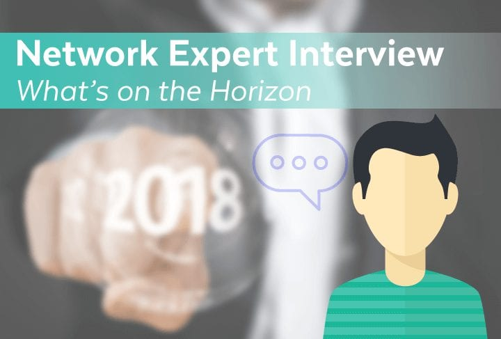 Network Expert Interview | What's on the Horizon