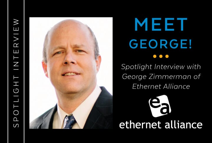 Spotlight: George Zimmerman of Ethernet Alliance Tlaks Ethernet Technology Infrastructures and More