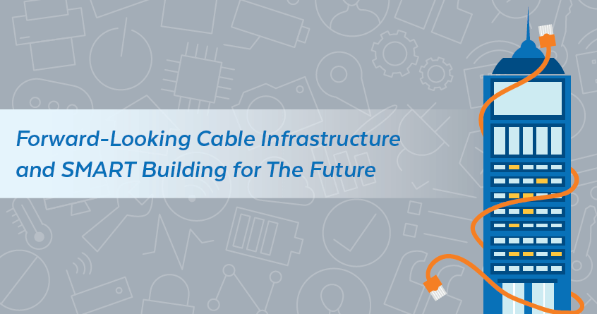Forward-Looking Cable Infrastructure and SMART Building for the Future
