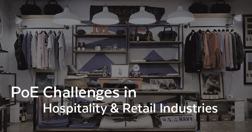 PoE Challenges in Hospitality & Retail Industries