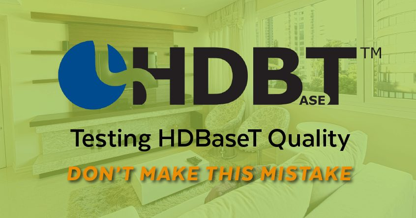 Testing HDBaseT Quality: Don't Make This Mistake