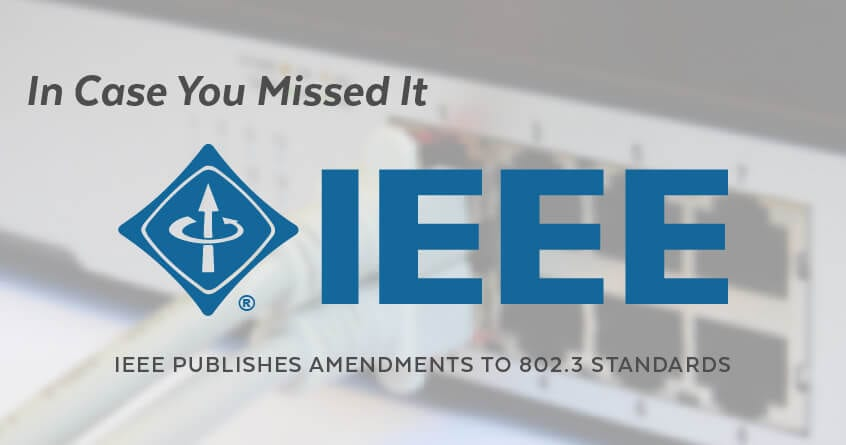 In Case You Missed It: IEEE Publishes Amendments to 802.3 Standards