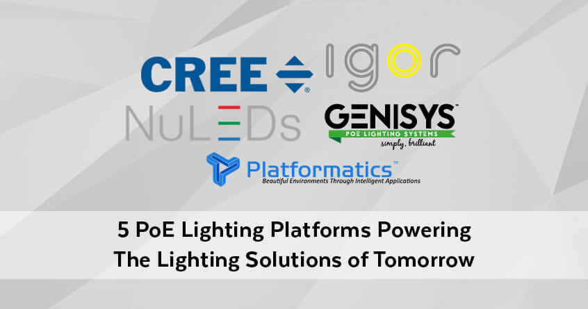 5 PoE Lighting Platforms Powering The Lighting Solutions of Tomorrow