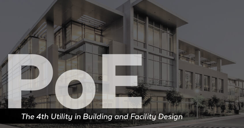 PoE The 4th Utility in Building and Facility Design
