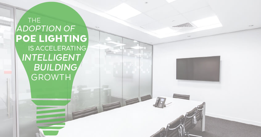 The Adoption of PoE Lighting Is Accelerating Intelligent Building Growth