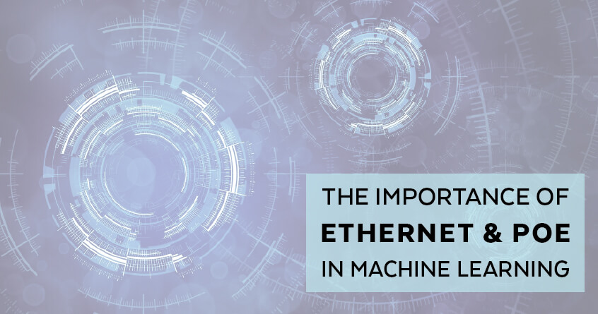 The Importance of Ethernet and PoE in Machine Learning