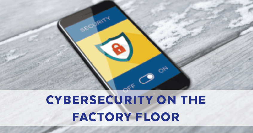 Cybersecurity on the Factory Floor