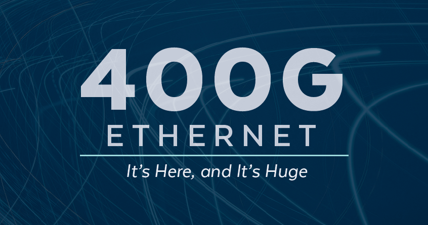 400G Ethernet: It's Here, and It's Huge